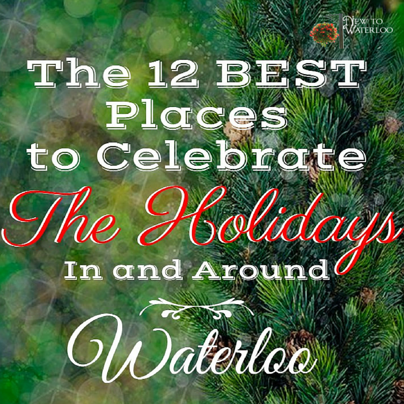 The 12 Best Ways to Celebrate the Holidays In Waterloo Ontario